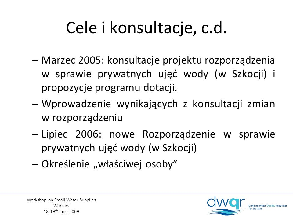 Workshop on Small Water Supplies Warsaw 18-19 th June 2009 Cele i konsultacje, c.d.