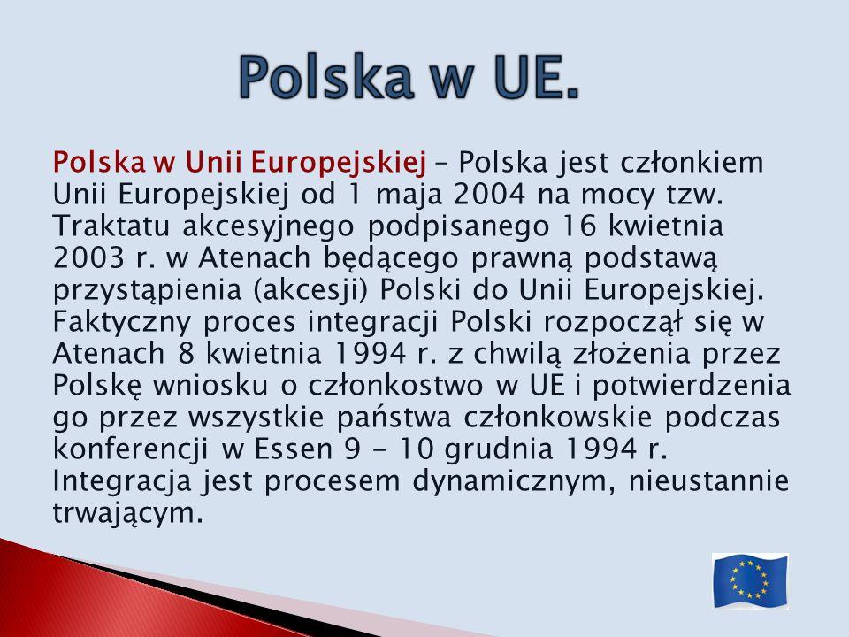 Polska w Unii Europejskiej – Polska jest członkiem Unii Europejskiej od 1 maja 2004 na mocy tzw. Traktatu akcesyjnego podpisanego 16 kwietnia 2003 r.