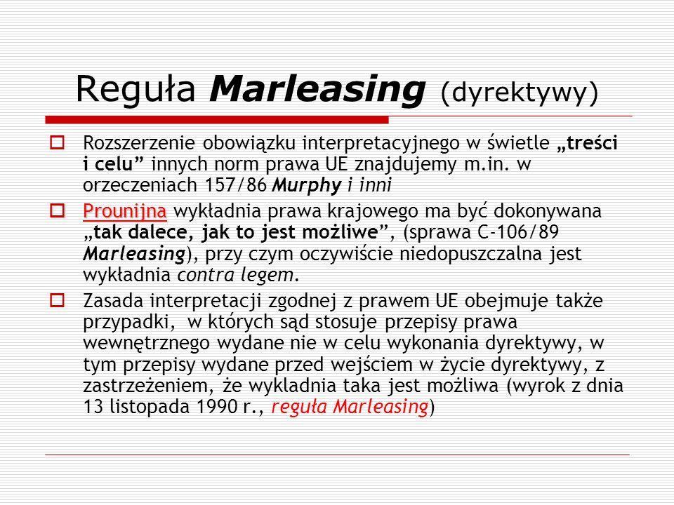 Reguła Marleasing (dyrektywy) Rozszerzenie obowiązku interpretacyjnego w świetle treści i celu innych norm prawa UE znajdujemy m.in. w orzeczeniach 15