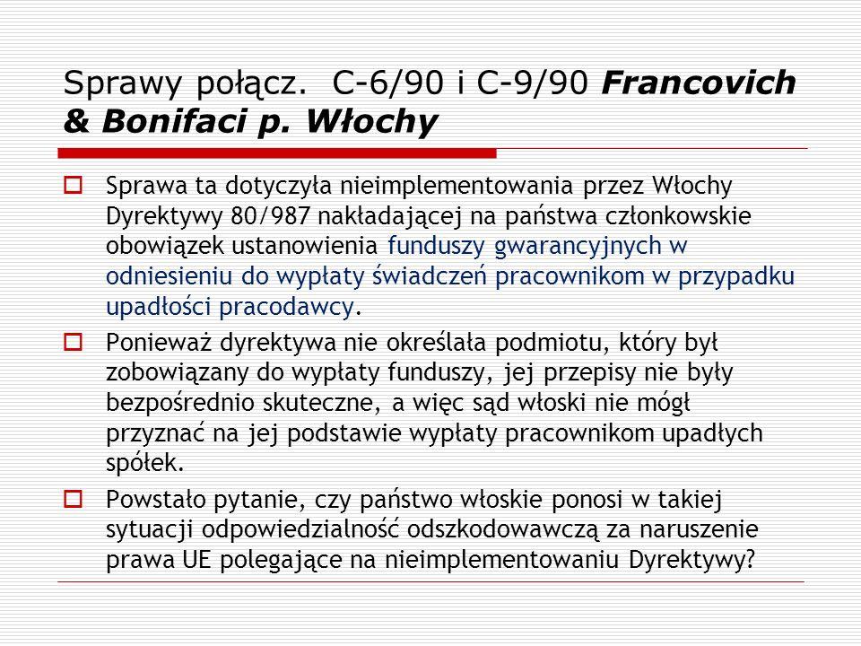 Sprawy połącz. C-6/90 i C-9/90 Francovich & Bonifaci p. Włochy Sprawa ta dotyczyła nieimplementowania przez Włochy Dyrektywy 80/987 nakładającej na pa