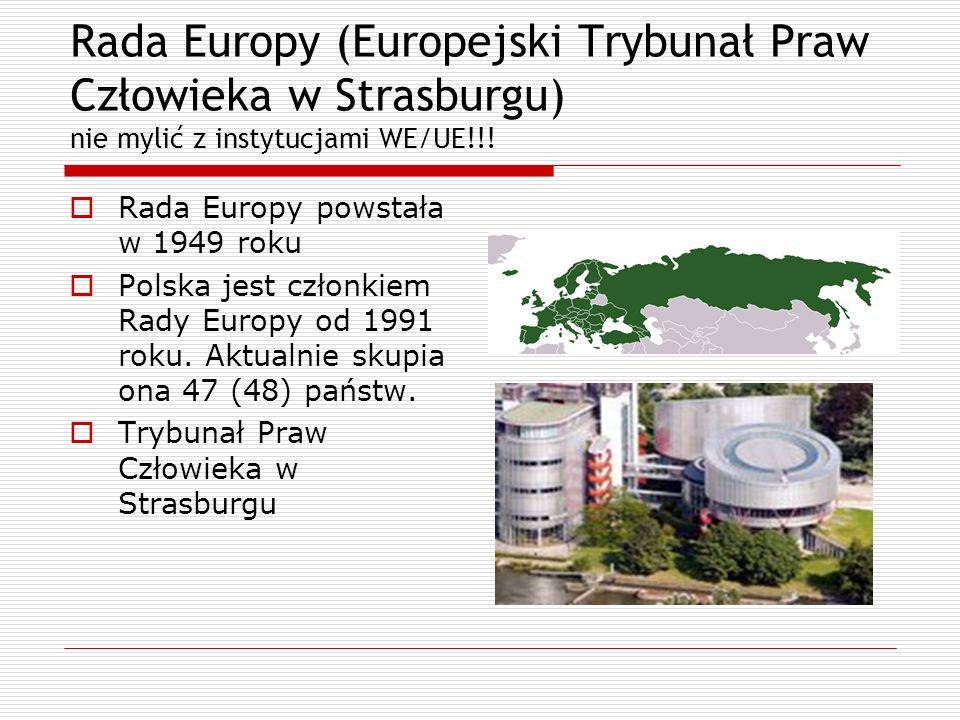 Rada Europy (Europejski Trybunał Praw Człowieka w Strasburgu) nie mylić z instytucjami WE/UE!!! Rada Europy powstała w 1949 roku Polska jest członkiem