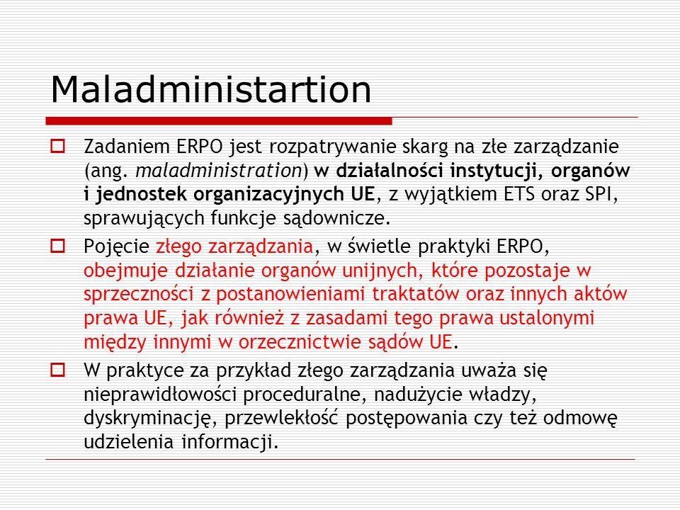 Maladministartion Zadaniem ERPO jest rozpatrywanie skarg na złe zarządzanie (ang. maladministration) w działalności instytucji, organów i jednostek or