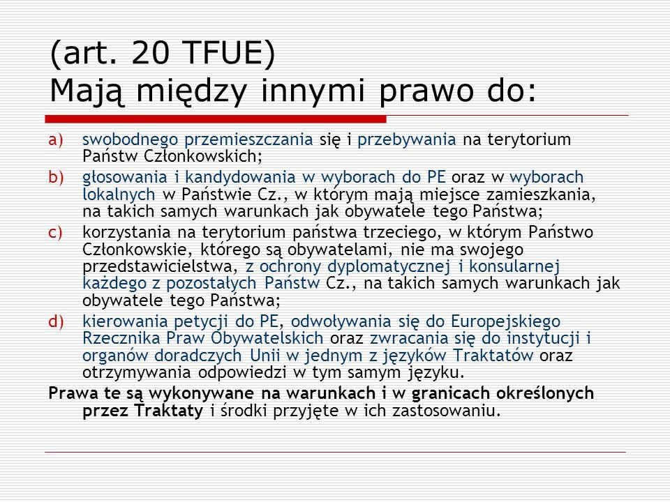 (art. 20 TFUE) Mają między innymi prawo do: a)swobodnego przemieszczania się i przebywania na terytorium Państw Członkowskich; b)głosowania i kandydow