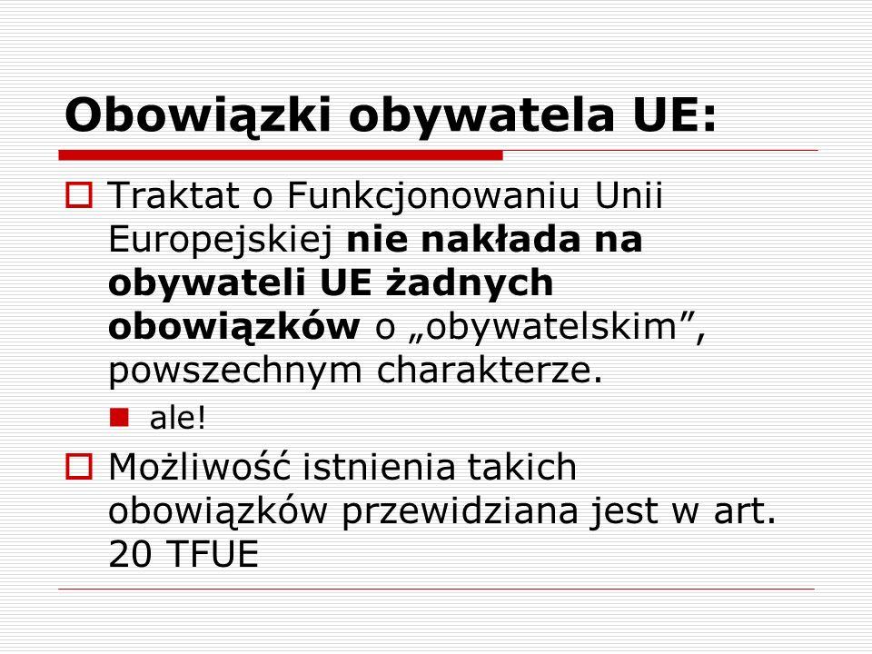 Obowiązki obywatela UE: Traktat o Funkcjonowaniu Unii Europejskiej nie nakłada na obywateli UE żadnych obowiązków o obywatelskim, powszechnym charakte