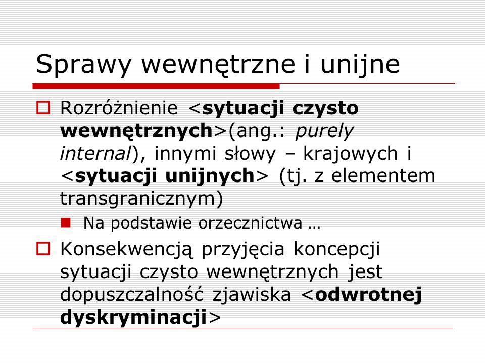 Sprawy wewnętrzne i unijne Rozróżnienie (ang.: purely internal), innymi słowy – krajowych i (tj. z elementem transgranicznym) Na podstawie orzecznictw
