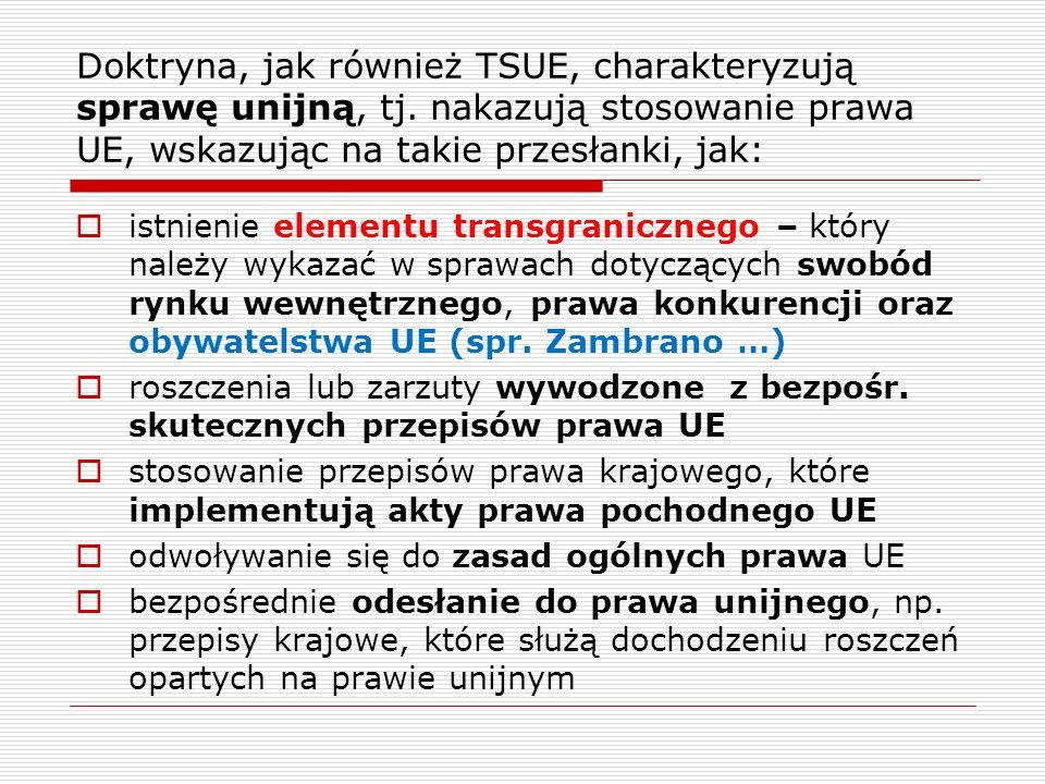 Doktryna, jak również TSUE, charakteryzują sprawę unijną, tj. nakazują stosowanie prawa UE, wskazując na takie przesłanki, jak: istnienie elementu tra