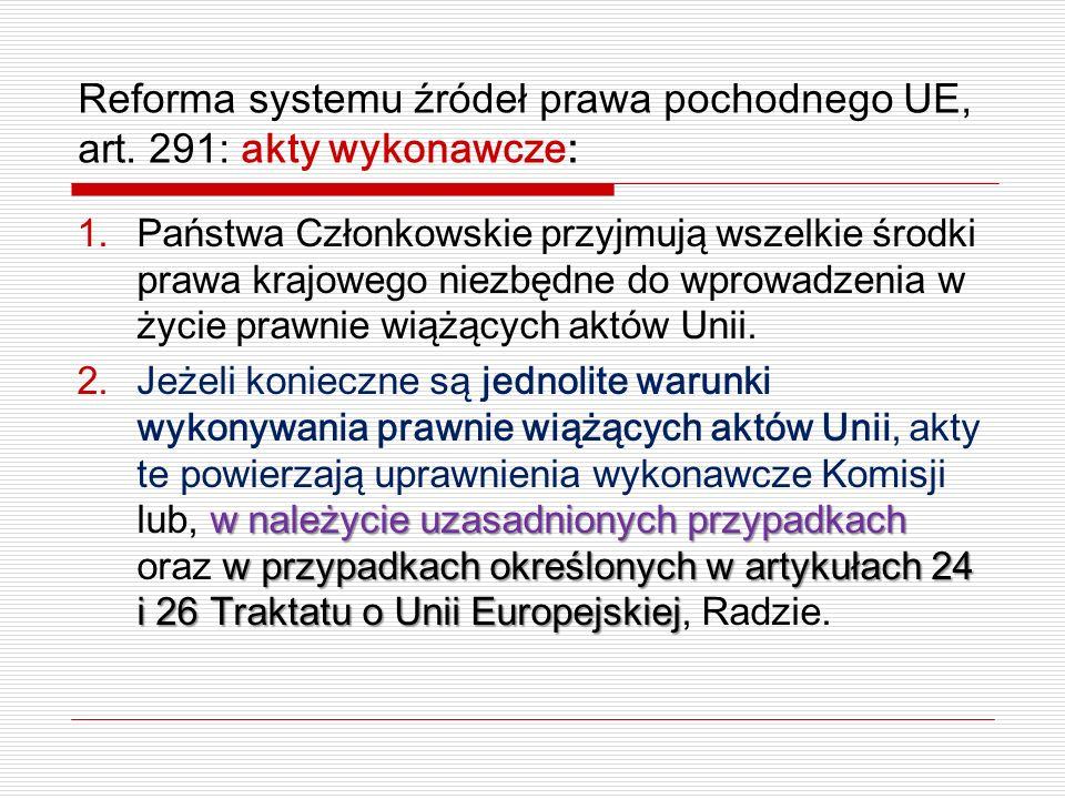 Reforma systemu źródeł prawa pochodnego UE, art. 291: akty wykonawcze: 1.Państwa Członkowskie przyjmują wszelkie środki prawa krajowego niezbędne do w