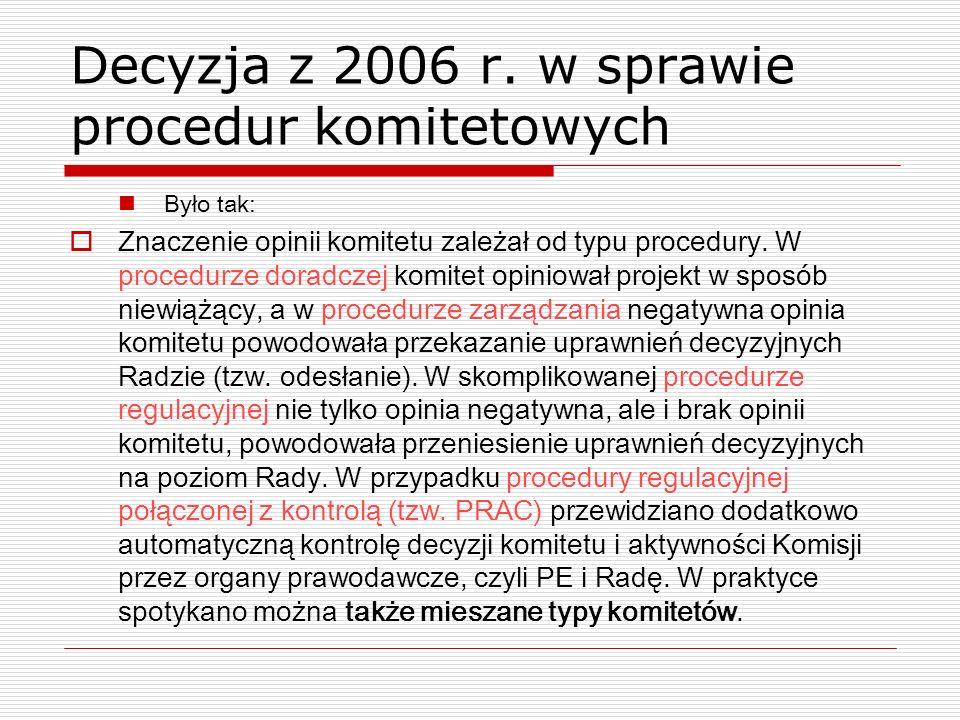 Decyzja z 2006 r. w sprawie procedur komitetowych Było tak: Znaczenie opinii komitetu zależał od typu procedury. W procedurze doradczej komitet opinio