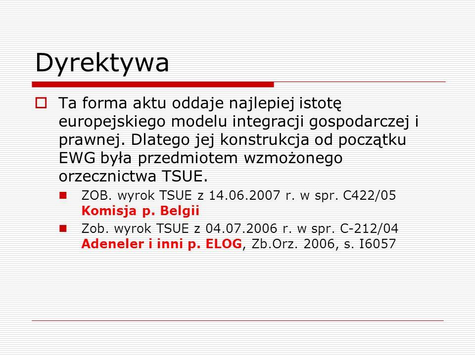 Dyrektywa Ta forma aktu oddaje najlepiej istotę europejskiego modelu integracji gospodarczej i prawnej. Dlatego jej konstrukcja od początku EWG była p