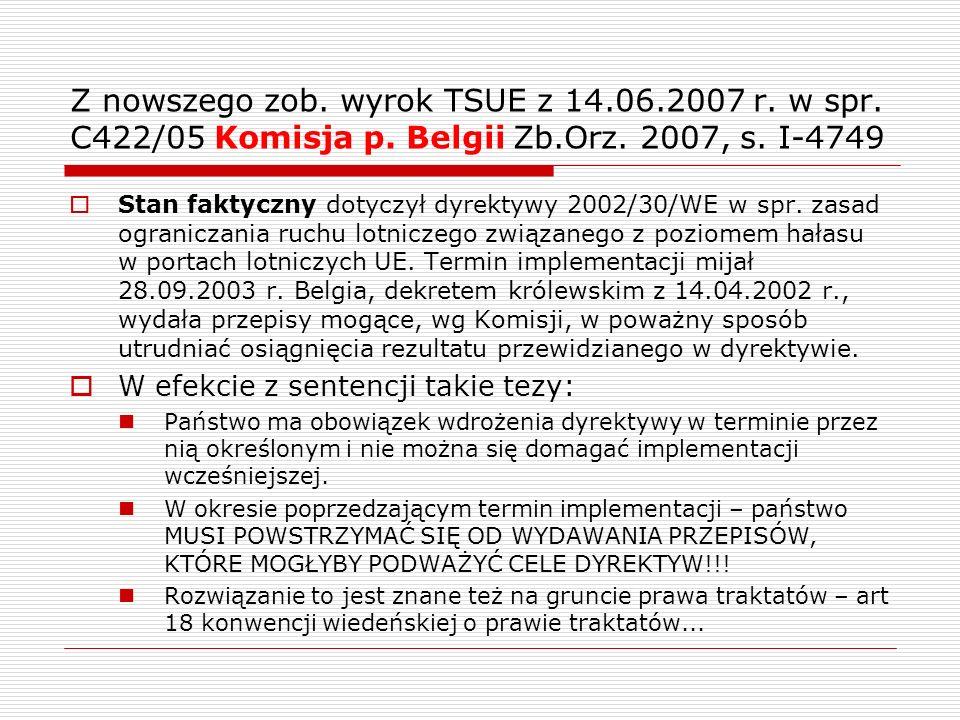 Z nowszego zob. wyrok TSUE z 14.06.2007 r. w spr. C422/05 Komisja p. Belgii Zb.Orz. 2007, s. I-4749 Stan faktyczny dotyczył dyrektywy 2002/30/WE w spr