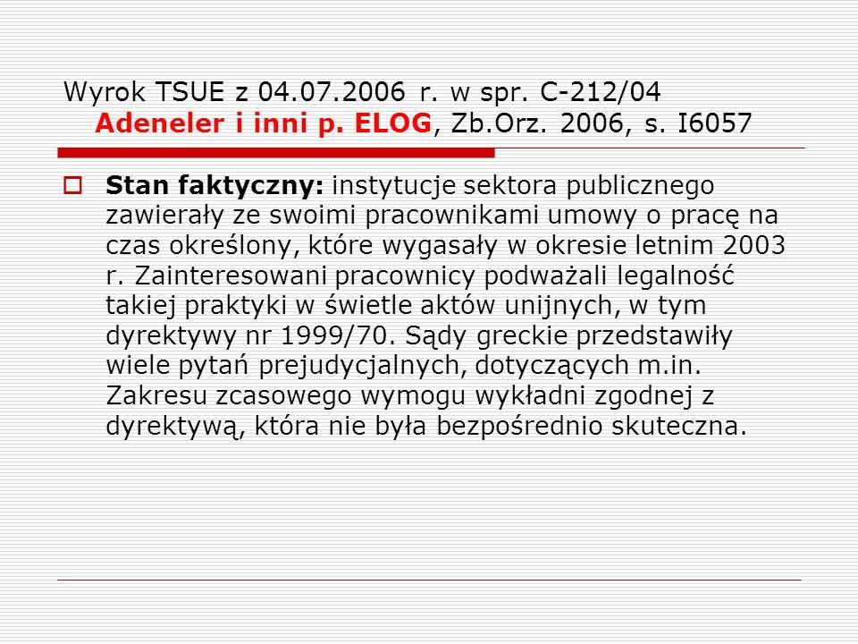 Wyrok TSUE z 04.07.2006 r. w spr. C-212/04 Adeneler i inni p. ELOG, Zb.Orz. 2006, s. I6057 Stan faktyczny: instytucje sektora publicznego zawierały ze