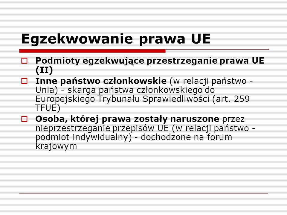 Egzekwowanie prawa UE Podmioty egzekwujące przestrzeganie prawa UE (II) Inne państwo członkowskie (w relacji państwo - Unia) - skarga państwa członkow