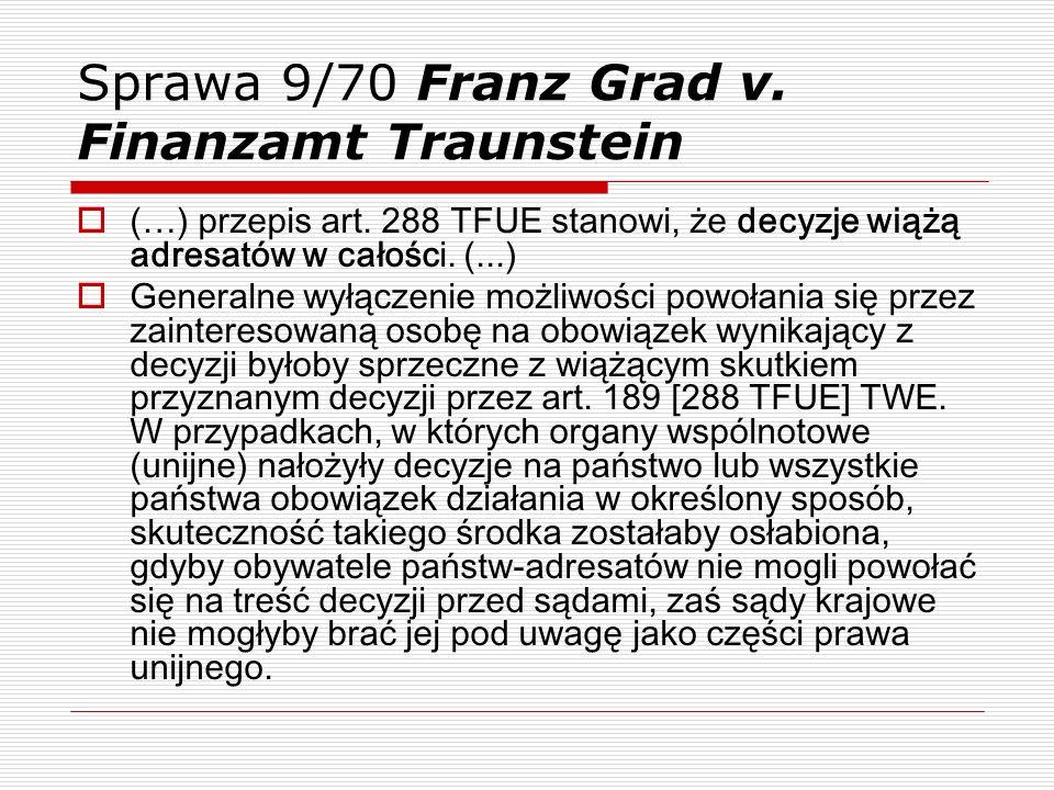 Sprawa 9/70 Franz Grad v. Finanzamt Traunstein (…) przepis art. 288 TFUE stanowi, że decyzje wiążą adresatów w całości. (...) Generalne wyłączenie moż