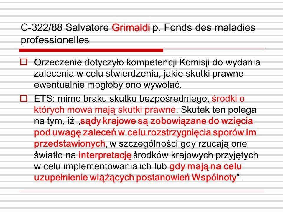 Grimaldi C-322/88 Salvatore Grimaldi p. Fonds des maladies professionelles Orzeczenie dotyczyło kompetencji Komisji do wydania zalecenia w celu stwier