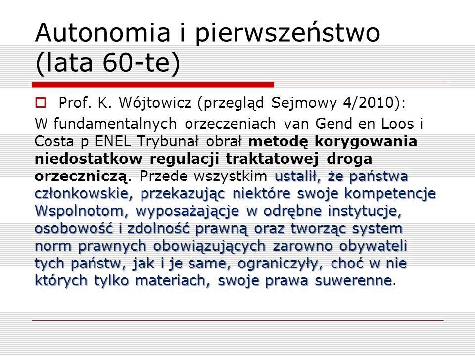 Autonomia i pierwszeństwo (lata 60-te) Prof. K. Wójtowicz (przegląd Sejmowy 4/2010): ustalił, że państwa członkowskie, przekazując niektóre swoje komp