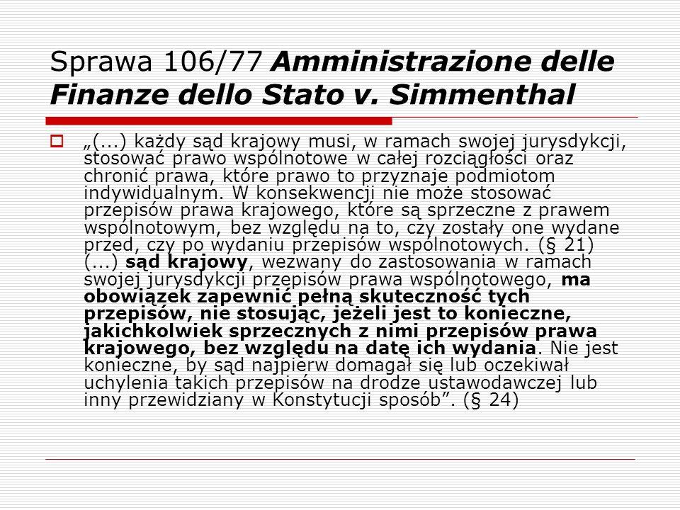 Sprawa 106/77 Amministrazione delle Finanze dello Stato v. Simmenthal (...) każdy sąd krajowy musi, w ramach swojej jurysdykcji, stosować prawo wspóln