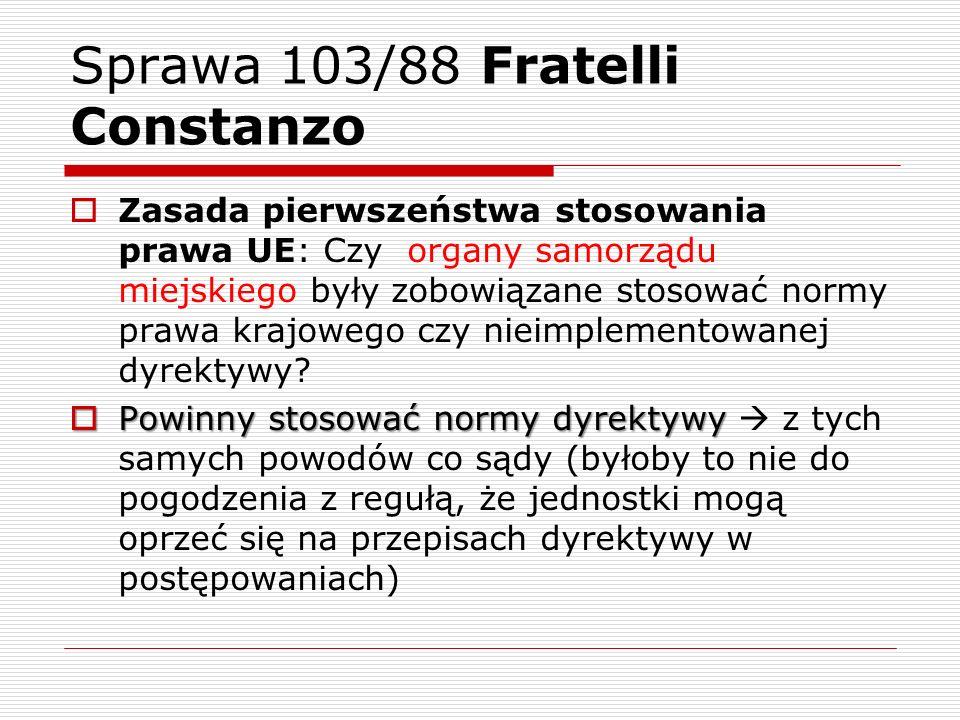 Sprawa 103/88 Fratelli Constanzo Zasada pierwszeństwa stosowania prawa UE: Czy organy samorządu miejskiego były zobowiązane stosować normy prawa krajo