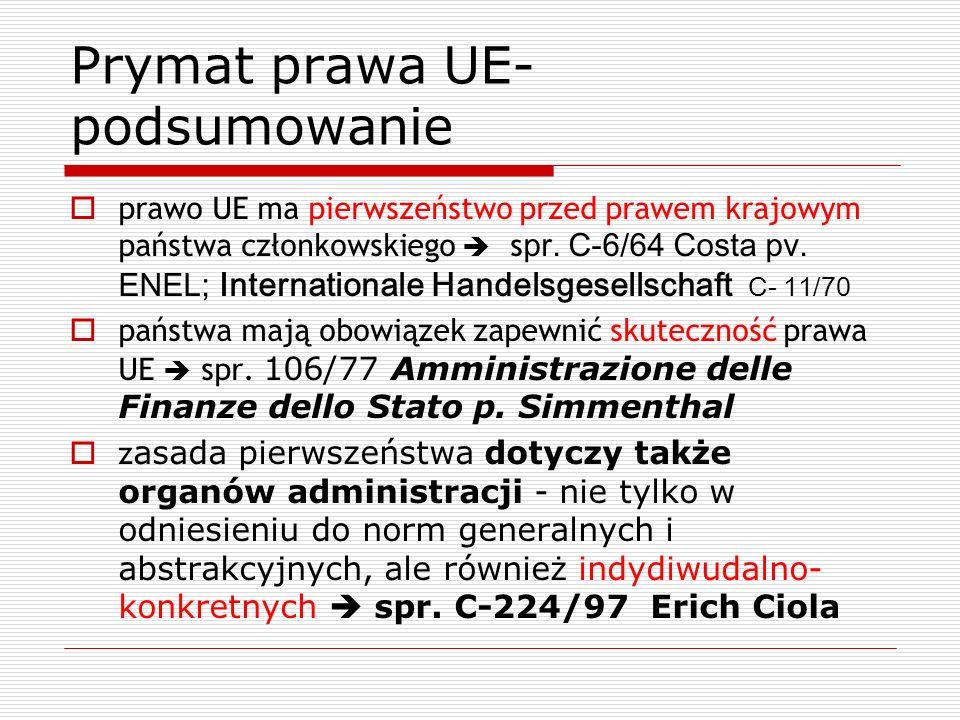 Prymat prawa UE- podsumowanie prawo UE ma pierwszeństwo przed prawem krajowym państwa członkowskiego s pr. C-6/64 Costa pv. ENEL; Internationale Hande