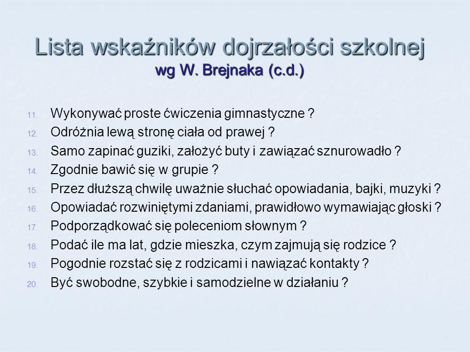 Lista wskaźników dojrzałości szkolnej wg W. Brejnaka (c.d.) 11. Wykonywać proste ćwiczenia gimnastyczne ? 12. Odróżnia lewą stronę ciała od prawej ? 1