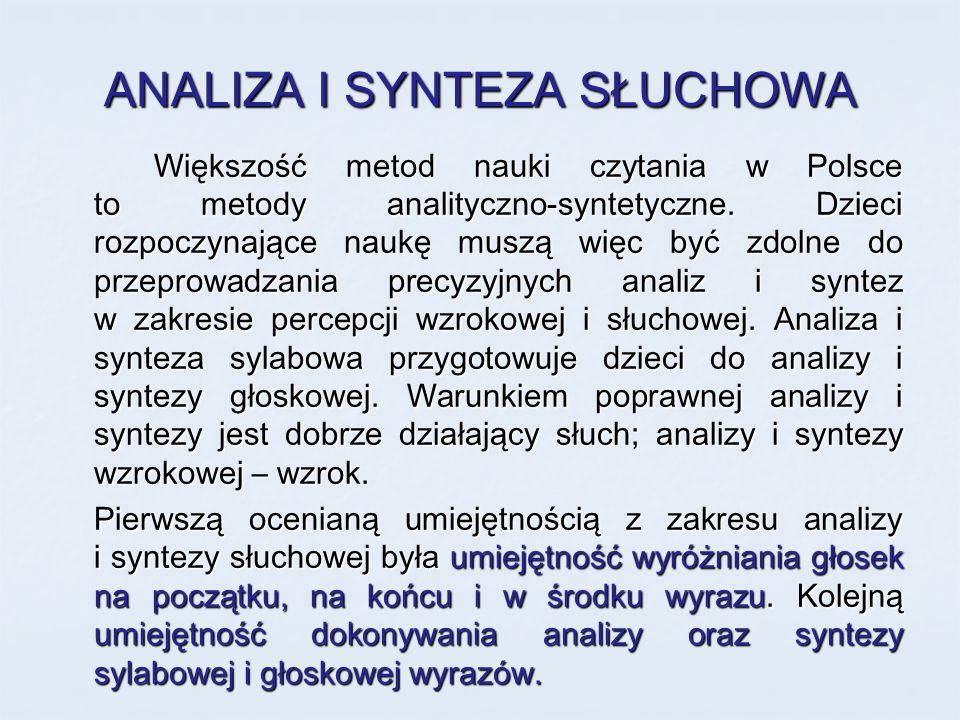 ANALIZA I SYNTEZA SŁUCHOWA Większość metod nauki czytania w Polsce to metody analityczno-syntetyczne. Dzieci rozpoczynające naukę muszą więc być zdoln