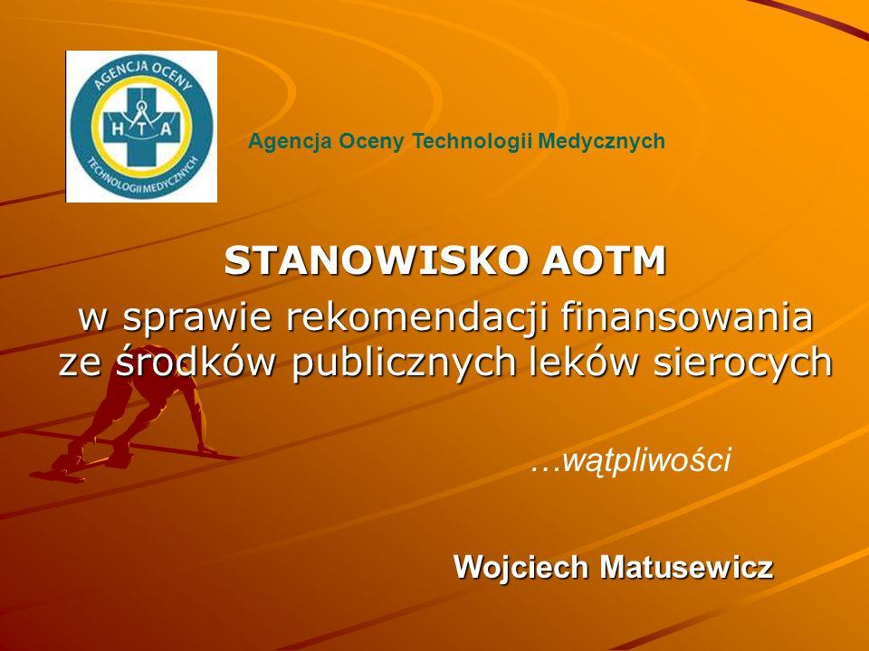 STANOWISKO AOTM w sprawie rekomendacji finansowania ze środków publicznych leków sierocych Agencja Oceny Technologii Medycznych …wątpliwości Wojciech