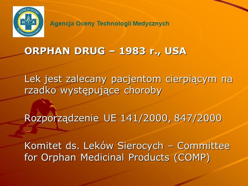 ORPHAN DRUG – 1983 r., USA Lek jest zalecany pacjentom cierpiącym na rzadko występujące choroby Rozporządzenie UE 141/2000, 847/2000 Komitet ds. Leków