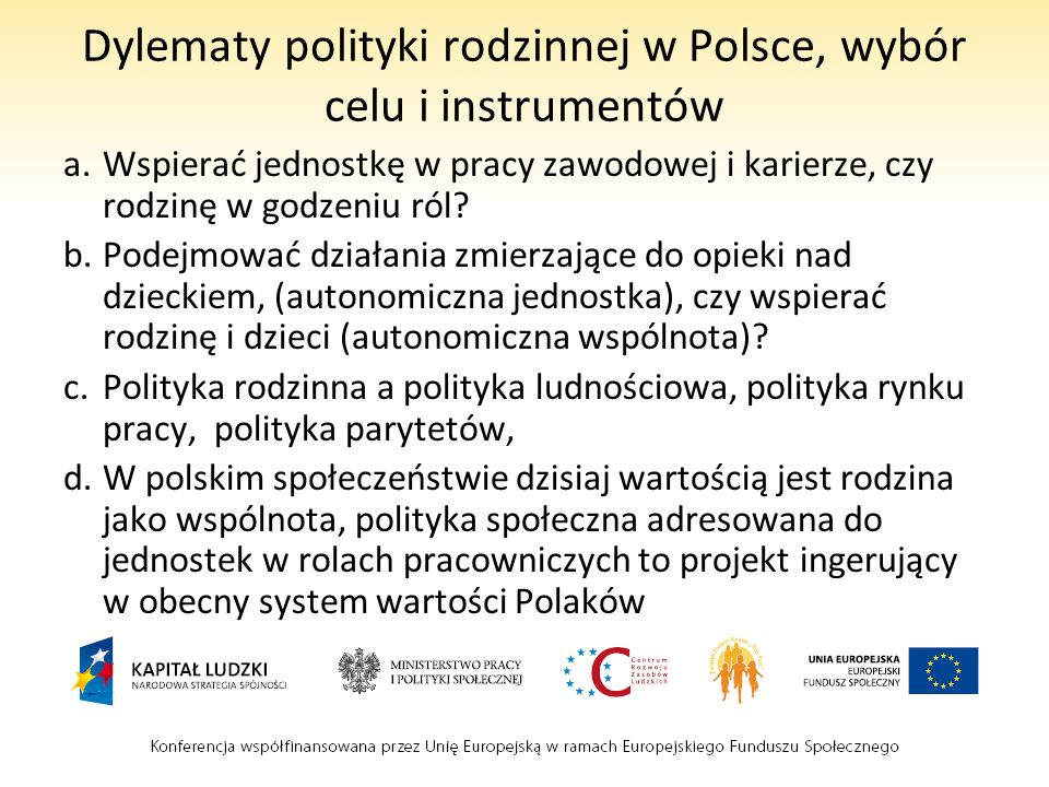 Dylematy polityki rodzinnej w Polsce, wybór celu i instrumentów a.Wspierać jednostkę w pracy zawodowej i karierze, czy rodzinę w godzeniu ról.