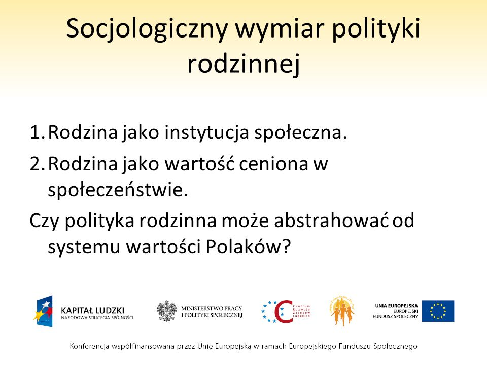 Socjologiczny wymiar polityki rodzinnej 1.Rodzina jako instytucja społeczna.