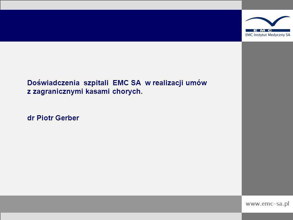 www.emc-sa.pl Doświadczenia szpitali EMC SA w realizacji umów z zagranicznymi kasami chorych. dr Piotr Gerber