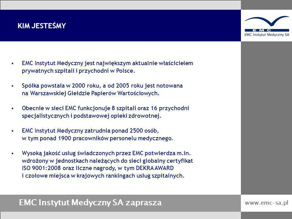 EMC Instytut Medyczny SA zaprasza KIM JESTEŚMY www.emc-sa.pl EMC Instytut Medyczny jest największym aktualnie właścicielem prywatnych szpitali i przyc