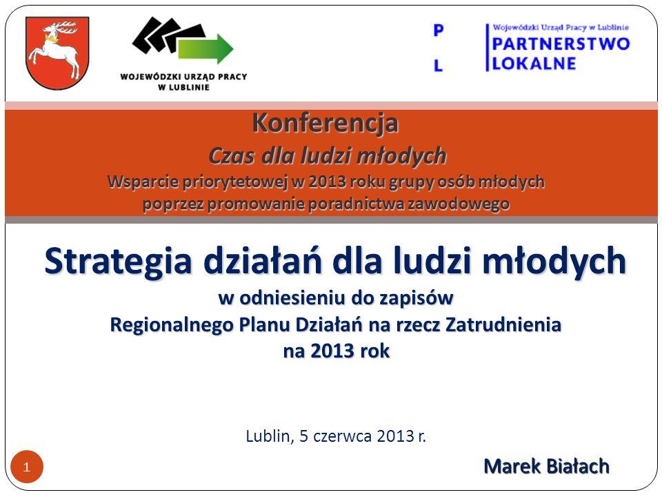 Strategia działań dla ludzi młodych w odniesieniu do zapisów Regionalnego Planu Działań na rzecz Zatrudnienia na 2013 rok Lublin, 5 czerwca 2013 r. 1
