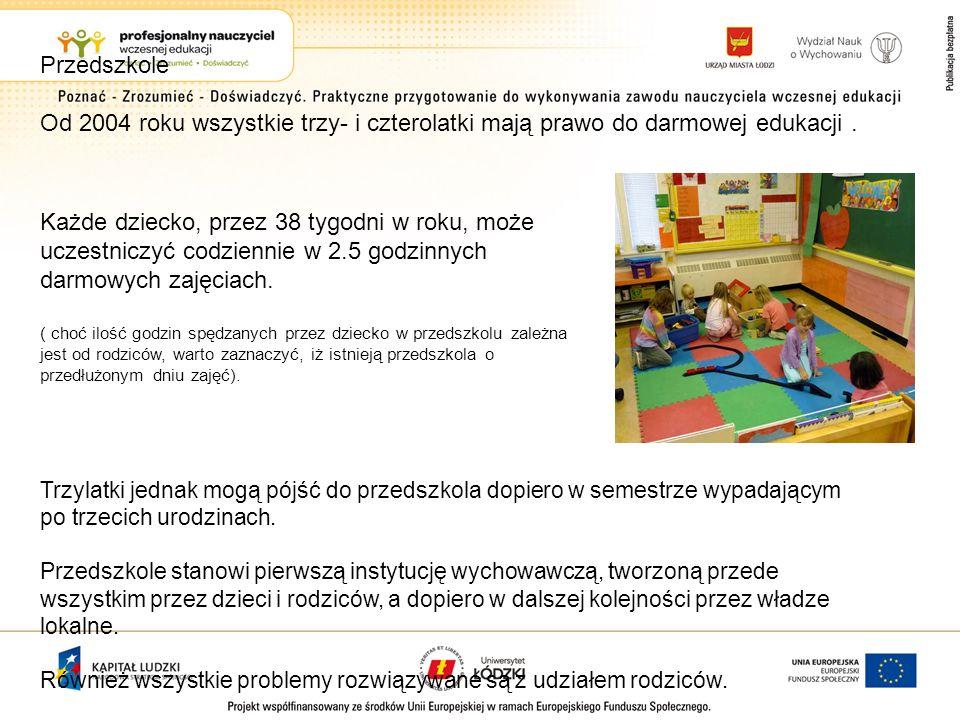 Przedszkole Od 2004 roku wszystkie trzy- i czterolatki mają prawo do darmowej edukacji. Trzylatki jednak mogą pójść do przedszkola dopiero w semestrze