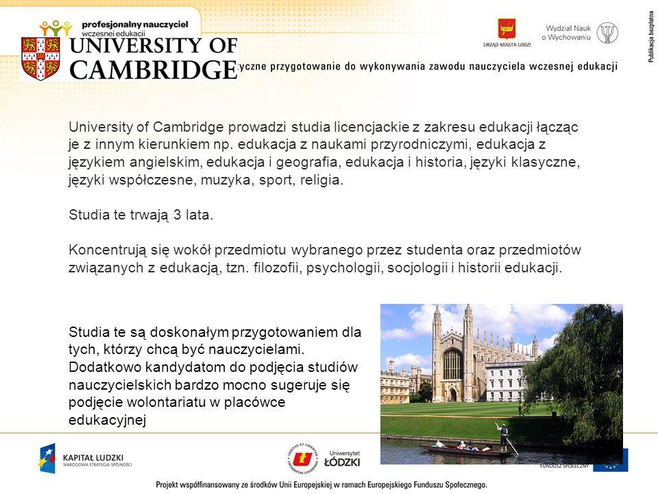 University of Cambridge prowadzi studia licencjackie z zakresu edukacji łącząc je z innym kierunkiem np. edukacja z naukami przyrodniczymi, edukacja z