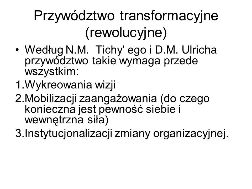 Przywództwo transformacyjne (rewolucyjne) Według N.M. Tichy' ego i D.M. Ulricha przywództwo takie wymaga przede wszystkim: 1.Wykreowania wizji 2.Mobil