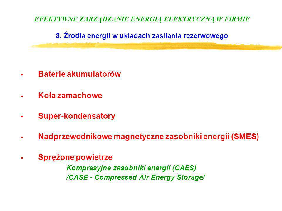 EFEKTYWNE ZARZĄDZANIE ENERGIĄ ELEKTRYCZNĄ W FIRMIE 3. Źródła energii w układach zasilania rezerwowego -Baterie akumulatorów -Koła zamachowe - Super-ko