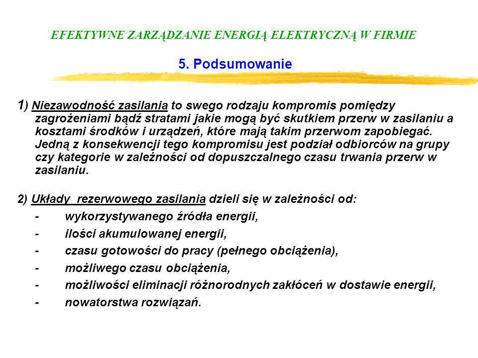 EFEKTYWNE ZARZĄDZANIE ENERGIĄ ELEKTRYCZNĄ W FIRMIE 5. Podsumowanie 1 ) Niezawodność zasilania to swego rodzaju kompromis pomiędzy zagrożeniami bądź st