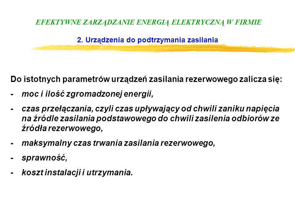 EFEKTYWNE ZARZĄDZANIE ENERGIĄ ELEKTRYCZNĄ W FIRMIE 2. Urządzenia do podtrzymania zasilania Do istotnych parametrów urządzeń zasilania rezerwowego zali