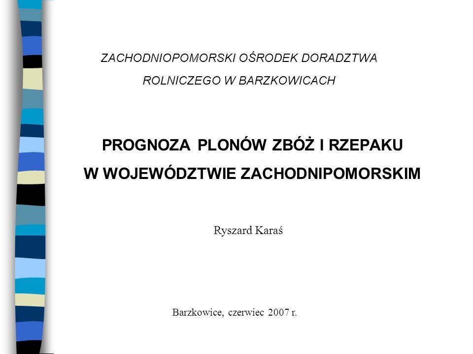 ZACHODNIOPOMORSKI OŚRODEK DORADZTWA ROLNICZEGO W BARZKOWICACH PROGNOZA PLONÓW ZBÓŻ I RZEPAKU W WOJEWÓDZTWIE ZACHODNIPOMORSKIM Barzkowice, czerwiec 200