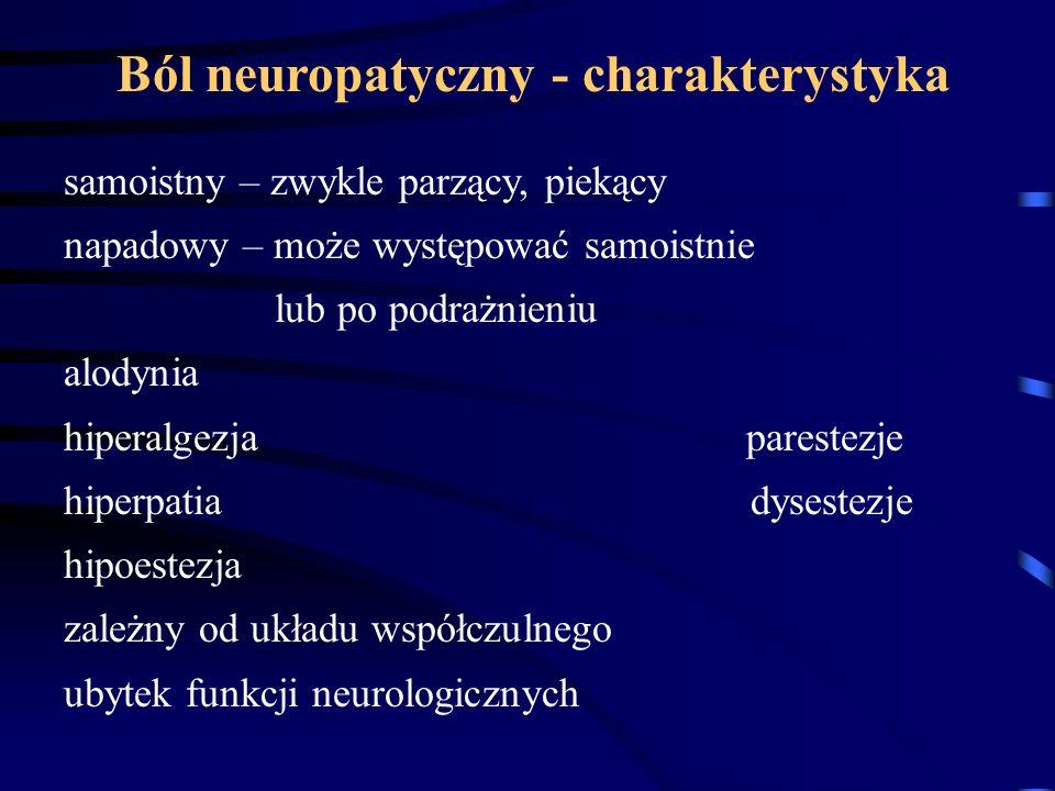 Ból neuropatyczny - charakterystyka samoistny – zwykle parzący, piekący napadowy – może występować samoistnie lub po podrażnieniu alodynia hiperalgezj