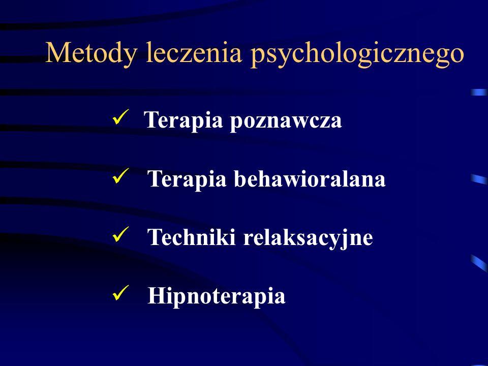 Metody leczenia psychologicznego Terapia poznawcza Terapia behawioralana Techniki relaksacyjne Hipnoterapia