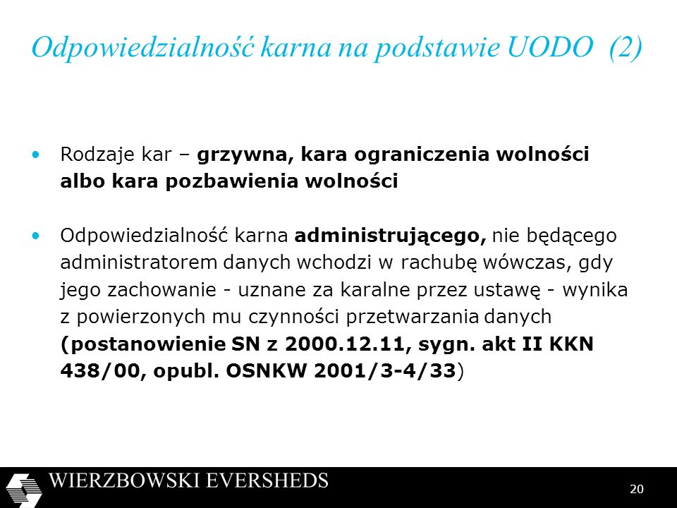 20 Odpowiedzialność karna na podstawie UODO (2) Rodzaje kar – grzywna, kara ograniczenia wolności albo kara pozbawienia wolności Odpowiedzialność karn