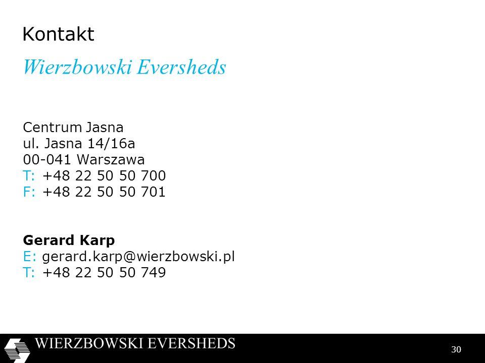 30 Wierzbowski Eversheds Kontakt Centrum Jasna ul. Jasna 14/16a 00-041 Warszawa T:+48 22 50 50 700 F:+48 22 50 50 701 Gerard Karp E:gerard.karp@wierzb