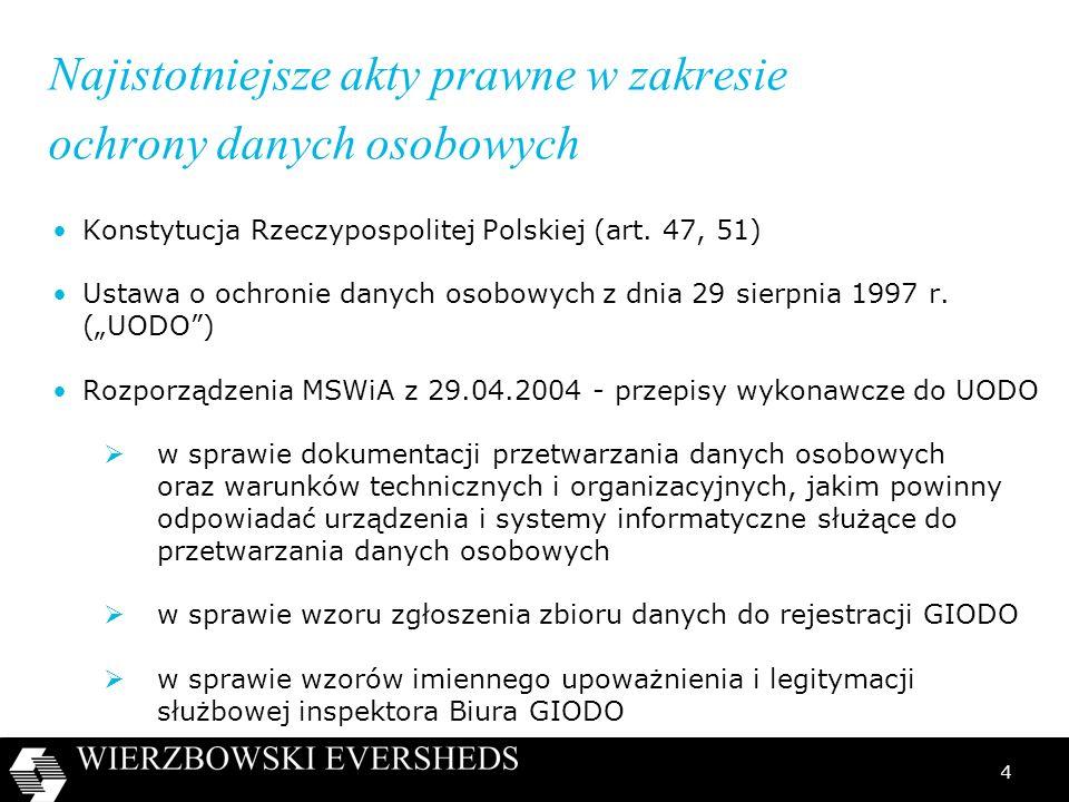 4 Najistotniejsze akty prawne w zakresie ochrony danych osobowych Konstytucja Rzeczypospolitej Polskiej (art. 47, 51) Ustawa o ochronie danych osobowy