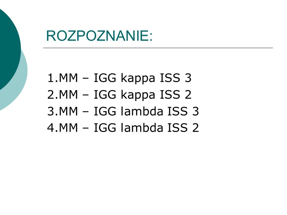 ROZPOZNANIE: 1.MM – IGG kappa ISS 3 2.MM – IGG kappa ISS 2 3.MM – IGG lambda ISS 3 4.MM – IGG lambda ISS 2