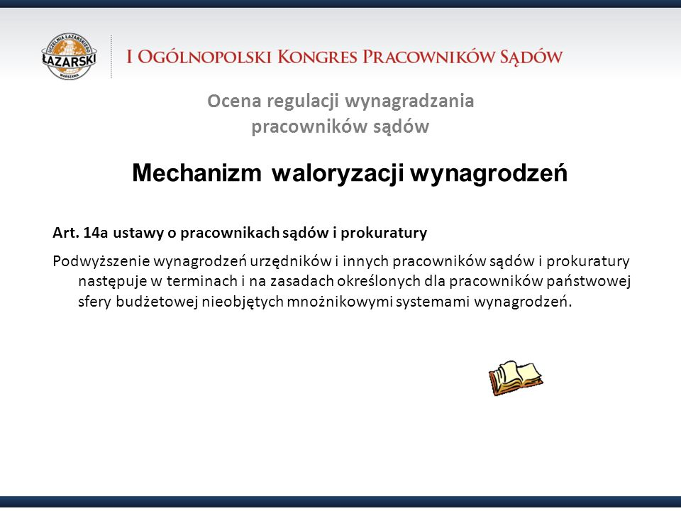 Ocena regulacji wynagradzania pracowników sądów Mechanizm waloryzacji wynagrodzeń Art. 14a ustawy o pracownikach sądów i prokuratury Podwyższenie wyna