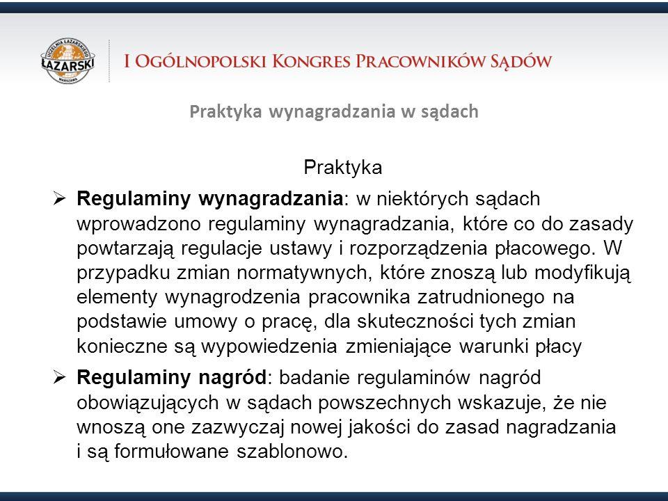 Praktyka wynagradzania w sądach Praktyka Regulaminy wynagradzania: w niektórych sądach wprowadzono regulaminy wynagradzania, które co do zasady powtar