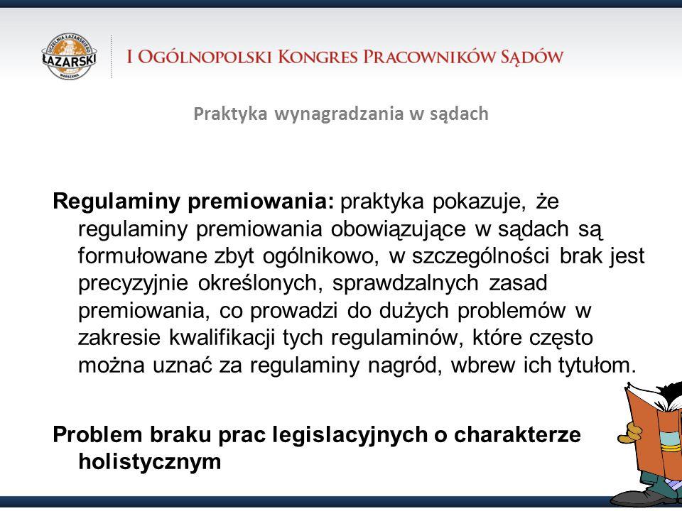 Praktyka wynagradzania w sądach Regulaminy premiowania: praktyka pokazuje, że regulaminy premiowania obowiązujące w sądach są formułowane zbyt ogólnik