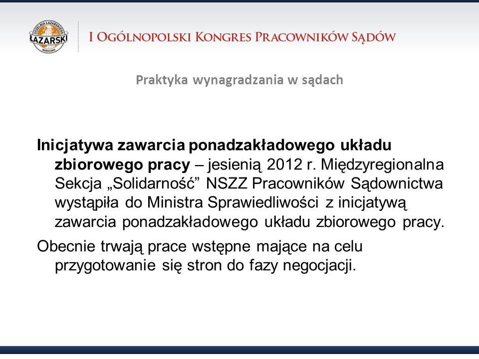 Praktyka wynagradzania w sądach Inicjatywa zawarcia ponadzakładowego układu zbiorowego pracy – jesienią 2012 r. Międzyregionalna Sekcja Solidarność NS