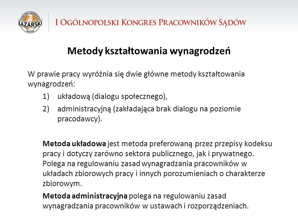 31.10.12 dr Krzysztof Walczak Metody kształtowania wynagrodzeń W odniesieniu do pracowników sądów stosuje się głównie metodę administracyjną – regulowania zasad wynagradzania w ustawach i rozporządzeniach.