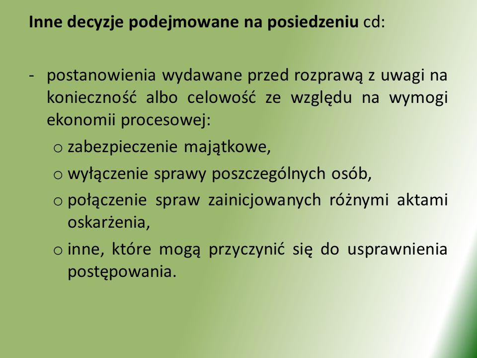 Inne decyzje podejmowane na posiedzeniu cd: -postanowienia wydawane przed rozprawą z uwagi na konieczność albo celowość ze względu na wymogi ekonomii